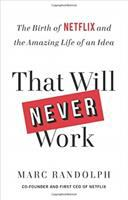 Cover image for That will never work : the birth of Netflix and the amazing life of an idea