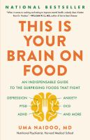 Cover image for This is your brain on food : an indispensable guide to the surprising foods that fight depression, anxiety, PTSD, OCD, ADHD, and more