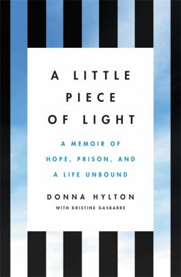 Cover image for A little piece of light : a memoir of hope, prison, and a life unbound