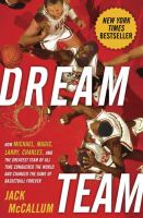 Cover image for Dream team : how Michael, Magic, Larry, Charles, and the greatest team of all time conquered the world and changed the game of basketball forever