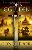 Cover image for Conqueror a novel of Kublai Khan