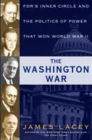Cover image for The Washington war : FDR's inner circle and the politics of power that won World War II