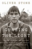 Cover image for Chasing the light : writing, directing, and surviving Platoon, Midnight Express, Scarface, Salvador, and the movie game