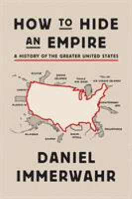 Cover image for How to hide an empire : a history of the greater United States