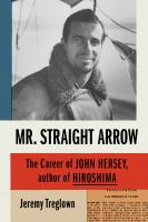 Cover image for Mr. Straight Arrow : the career of John Hersey, author of Hiroshima
