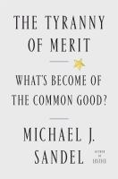 Cover image for The tyranny of merit : what's become of the common good?