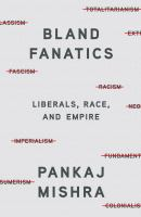 Imagen de portada para Bland fanatics : liberals, race, and empire
