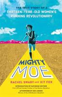 Cover image for Mighty Moe : the true story of a thirteen-year-old women's running revolutionary