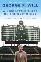 Imagen de portada para A nice little place on the North Side : Wrigley Field at one hundred