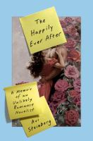Cover image for The happily ever after : a memoir of an unlikely romance novelist
