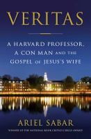 Cover image for Veritas : a Harvard professor, a con man, and the Gospel of Jesus's Wife