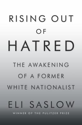 Cover image for Rising out of hatred : the awakening of a former white nationalist