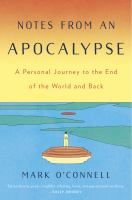 Cover image for Notes from an apocalypse : a personal journey to the end of the world and back