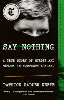 Cover image for Say nothing a true story of murder and memory in northern ireland.