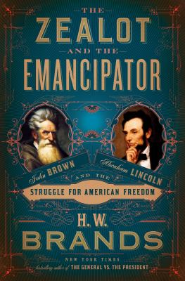 Cover image for The zealot and the emancipator : John Brown, Abraham Lincoln and the struggle for American freedom