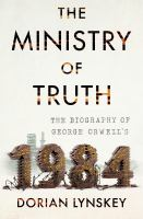 Imagen de portada para The ministry of truth : the biography of George Orwell's 1984