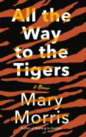 Cover image for All the way to the tigers : a memoir