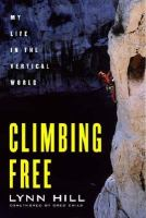 Cover image for Climbing free : my life in the vertical world