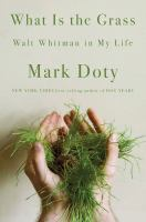 Cover image for What is the grass : Walt Whitman in my life