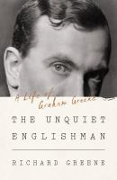 Cover image for The unquiet Englishman : a life of Graham Greene
