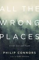 Cover image for All the wrong places : a life lost and found