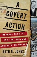 Cover image for A covert action : Reagan, the CIA, and the Cold War struggle in Poland