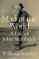 Cover image for Mad at the world : a life of John Steinbeck