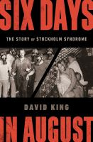 Cover image for Six days in August : the story of Stockholm syndrome