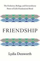 Cover image for Friendship : the evolution, biology, and extraordinary power of life's fundamental bond