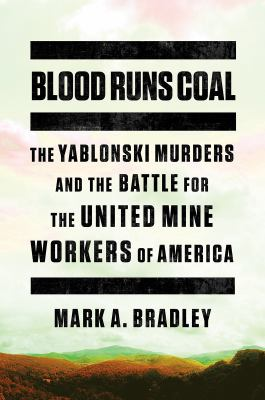 Cover image for Blood runs coal : the Yablonski murders and the battle for the United Mine Workers of America