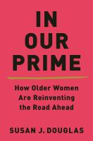 Cover image for In our prime how older women are reinventing the road ahead
