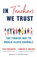 Cover image for In teachers we trust : the Finnish way to world-class schools