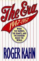 Imagen de portada para The era : 1947-1957, when the Yankees, the New York Giants, and the Brooklyn Dodgers ruled the world