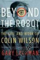 Imagen de portada para Beyond the robot : the life and work of Colin Wilson