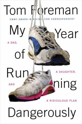 Cover image for My year of running dangerously : a dad, a daughter, and a ridiculous plan