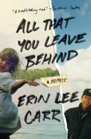 Cover image for All that you leave behind : a memoir