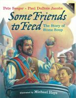 Cover image for Some friends to feed : the story of Stone Soup