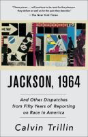 Cover image for Jackson, 1964 : and other dispatches from fifty years of reporting on race in America