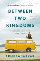 Cover image for Between two kingdoms : a memoir of a life interrupted