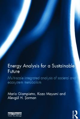 Cover image for Energy analysis for a sustainable future multi-scale integrated analysis of societal and ecosystem metabolism