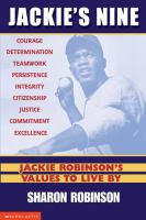 Imagen de portada para Jackie's nine : Jackie Robinson's values to live by : courage, determination, teamwork, persistence, integrity, persistence [sic], commitment, excellence