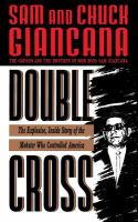 Cover image for Double cross : the explosive, inside story of the mobster who controlled America