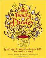 Cover image for The family dinner : great ways to connect with your kids, one meal at a time
