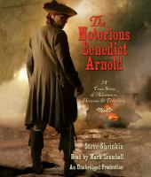 Cover image for The notorious Benedict Arnold a true story of adventure, heroism & treachery