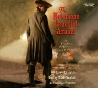 Cover image for The notorious Benedict Arnold a true story of adventure, heroism, & treachery