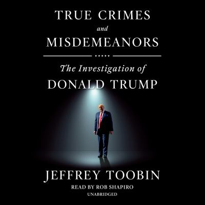 Cover image for True crimes and misdemeanors the investigation of Donald Trump