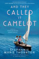 Cover image for And they called it Camelot : a novel of Jacqueline Bouvier Kennedy Onassis