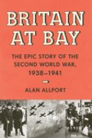Cover image for Britain at bay : the epic story of the Second World War, 1938-1941