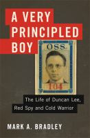Cover image for A very principled boy : the life of Duncan Lee, Red spy and cold warrior