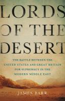 Cover image for Lords of the desert: the battle between the United States and Great Britain for supremacy in the modern Middle East